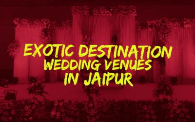 10 Most Exotic Destination Wedding Venues in Jaipur