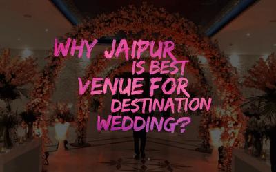 Why Jaipur is Best Venue for Destination Wedding?